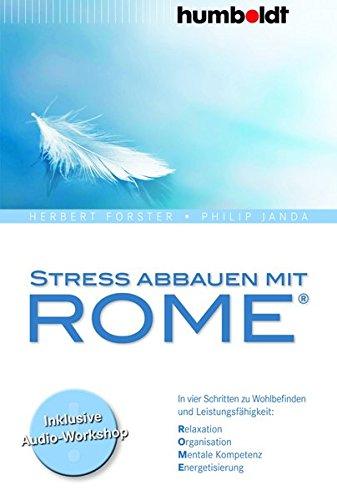 Stress abbauen mit ROME®: In 4 x 4 Schritten zu mehr Wohlbefinden und Leistungsfähigkeit -