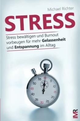 Stress: Stress bewältigen und Burnout vorbeugen für mehr Gelassenheit und Entspannung im Alltag -